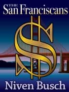 The San Franciscans ebook by Niven Busch