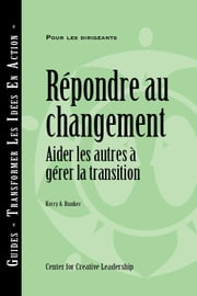 Responses to Change: Helping People Manage Transition (French) ebook by Bunker, A. Kerry
