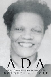 Ada - Journey of a Post Slavery Negro Woman of Valor ebook by Dolores M. Lott