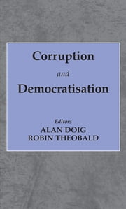 Corruption and Democratisation ebook by Alan Doig,Robin Theobald