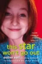This Star Won't Go Out - The Life and Words of Esther Grace Earl eBook by Esther Earl, Lori Earl, Wayne Earl,...