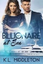 Billionaire at Sea Book 1 ebook by K.L. Middleton, Cassie Alexandra