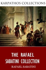 The Rafael Sabatini Collection ebook by Rafael Sabatini