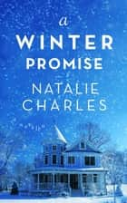 A Winter Promise - Archer Cove, #3 ebook by Natalie Charles