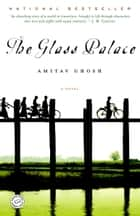 The Glass Palace - A Novel ebook by Amitav Ghosh