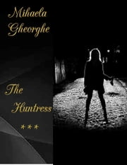 The Huntress Book 3 Until the End ebook by Mihaela Gheorghe
