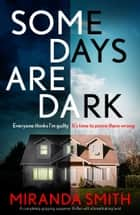 Some Days Are Dark - A completely gripping suspense thriller with a breathtaking twist ebook by