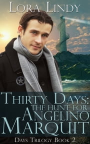 Thirty Days: The Hunt for Angelino Marquit (Book 2 of the Days Trilogy) ebook by Lora Lindy