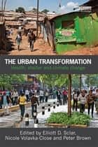 The Urban Transformation ebook by Elliott D. Sclar,Nicole Volavka-Close,Peter Brown