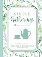 Simple Gatherings - 50 Ways to Inspire Connection ebook by Melissa Michaels