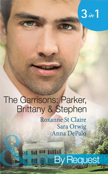 The Garrisons: Parker, Brittany & Stephen: The CEO's Scandalous Affair (The Garrisons, Book 1) / Seduced by the Wealthy Playboy (The Garrisons, Book 2) / Millionaire's Wedding Revenge (The Garrisons, Book 3) (Mills & Boon By Request) 電子書 by Roxanne St. Claire,Sara Orwig,Anna DePalo