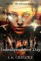 Indeadpendence Day ebook by S. K. Gregory