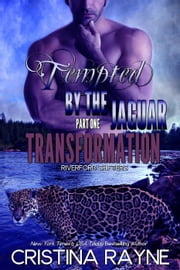 Tempted by the Jaguar #1: Transformation (Riverford Shifters) - Tempted by the Jaguar, #1 ebook by Cristina Rayne