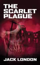 The Scarlet Plague ebook by