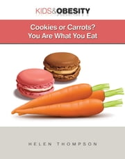 Cookies or Carrots? - You Are What You Eat ebook by Helen Thompson