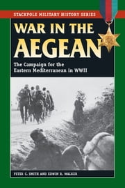 War in the Aegean - The Campaign for the Eastern Mediterranean in World War II ebook by Peter C. Smith