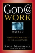 God@Work Vol 2: Developing Ministries in the Marketplace ebook by Rich Marshall, Ken Walker