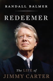 Redeemer - The Life of Jimmy Carter ebook by Randall Balmer
