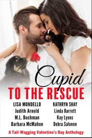 Cupid to the Rescue - A Tail-Wagging Valentine's Day Anthology ebook by Lisa Mondello, Kathryn Shay, Judith Arnold,...