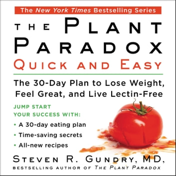 The Plant Paradox Quick and Easy - The 30-Day Plan to Lose Weight, Feel Great, and Live Lectin-Free audiobook by Steven R. Gundry, MD