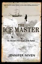The Ice Master ebook by Jennifer Niven