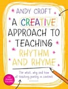 A Creative Approach to Teaching Rhythm and Rhyme ebook by Andy Croft