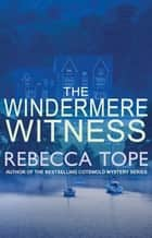 The Windermere Witness - Death mars the beauty of the Lake District ebook by Rebecca Tope