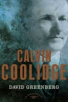 Calvin Coolidge ebook by David Greenberg,Arthur M. Schlesinger Jr.