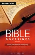 Bible Doctrines - Discover profound truth for everyday living ebook by P. C. Nelson