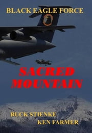 Black Eagle Force - Sacred Mountain ebook by Buck Stienke,Ken Farmer