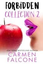 Forbidden Collection Books 5-7 - Forbidden ebook by Carmen Falcone