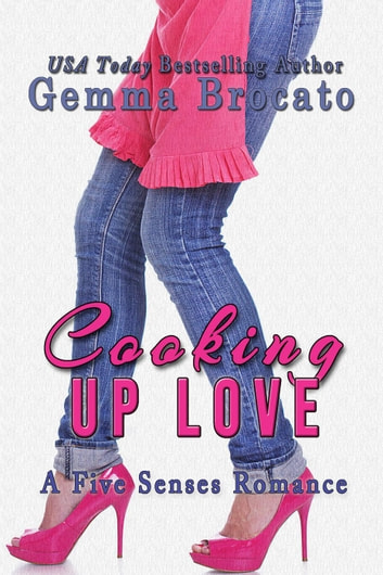 Cooking Up Love - A Five Senses Novel, #1 ebook by Gemma Brocato