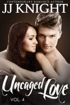 Uncaged Love #4 ebook by JJ Knight