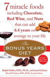 The Bonus Years Diet - 7 Miracle Foods That Can Add Years to Your Life ebook by Ralph Felder,Carol Colman,Oscar H. Franco
