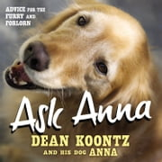 ASK ANNA - Advice for the Furry and Forlorn ebook by Dean Koontz