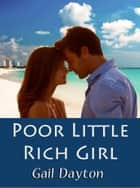 Poor Little Rich Girl ebook by Gail Dayton