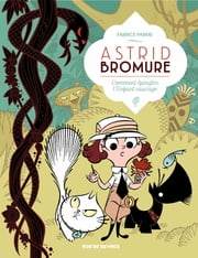 Astrid Bromure - Tome 3 - Comment épingler l'enfant sauvage ebook by Fabrice Parme,Fabrice Parme
