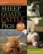 Storey's Illustrated Breed Guide to Sheep, Goats, Cattle and Pigs - 163 Breeds from Common to Rare ebook by Carol Ekarius