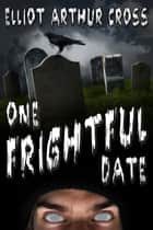 One Frightful Date ebook by Elliot Arthur Cross