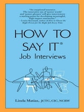 How to Say It Job Interviews ebook by Linda Matias, JCTC, CIC,
