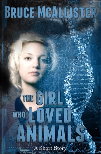 The Girl Who Loved Animals - A Short Story ebook by Bruce McAllister