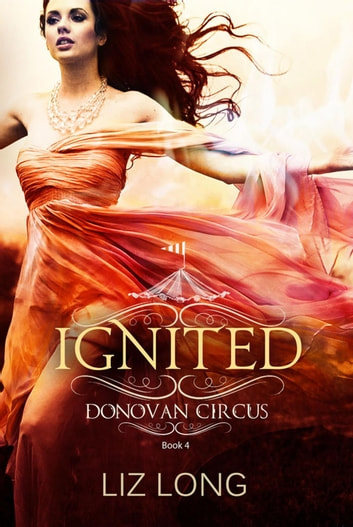 Ignited - The Donovan Circus Series, #4 ebook by Liz Long