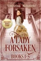 A Lady Forsaken Box Set ebook by Christina McKnight