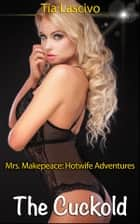 The Cuckold - Book 3 pf 'Mrs. Makepeace - Hotwife Adventures' ebook by Tia Lascivo, Moira Nelligar