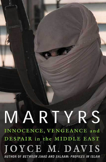Martyrs - Innocence, Vengeance, and Despair in the Middle East ebook by Joyce M. Davis