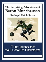 The Surprising Adventures of Baron Munchausen - With linked Table of Contents ebook by Rudolph Erich Raspe