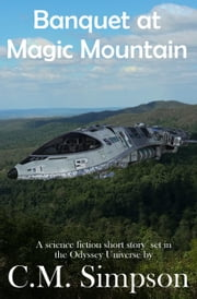 Banquet at Magic Mountain - a science fiction short story set in the Odyssey universe ebook by C.M. Simpson