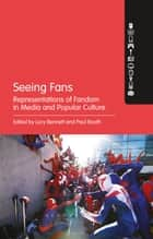 Seeing Fans ebook by Dr. Lucy Bennett,Dr. Paul Booth