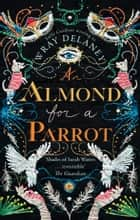 An Almond for a Parrot eBook by Wray Delaney