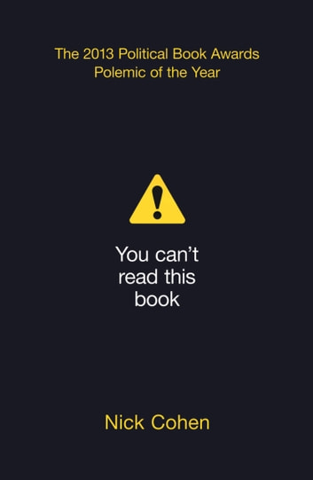 You Can't Read This Book: Censorship in an Age of Freedom ebook by Nick Cohen